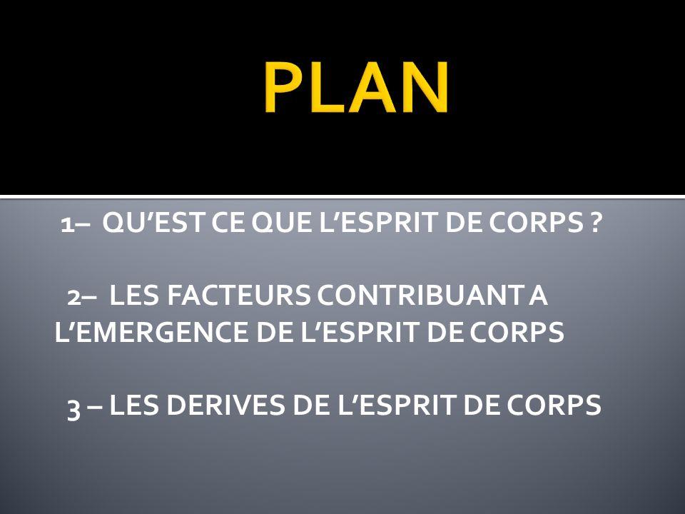 PLAN 1– QU'EST CE QUE L'ESPRIT DE CORPS