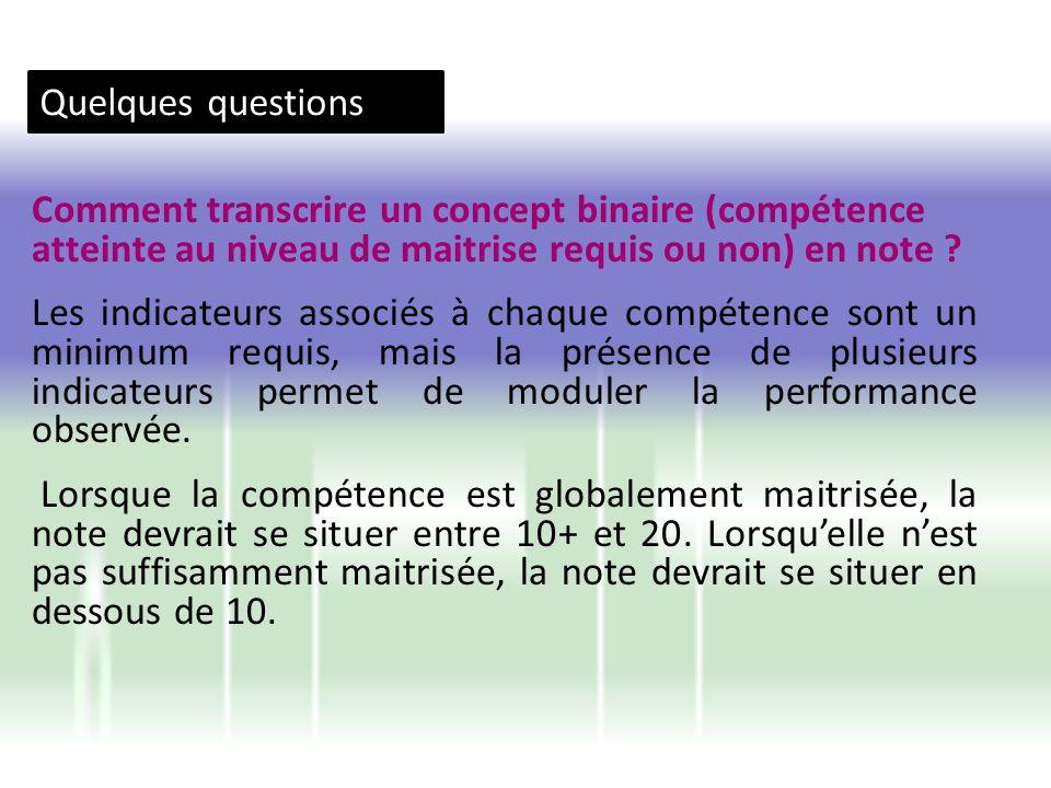 Quelques questions Comment transcrire un concept binaire (compétence atteinte au niveau de maitrise requis ou non) en note
