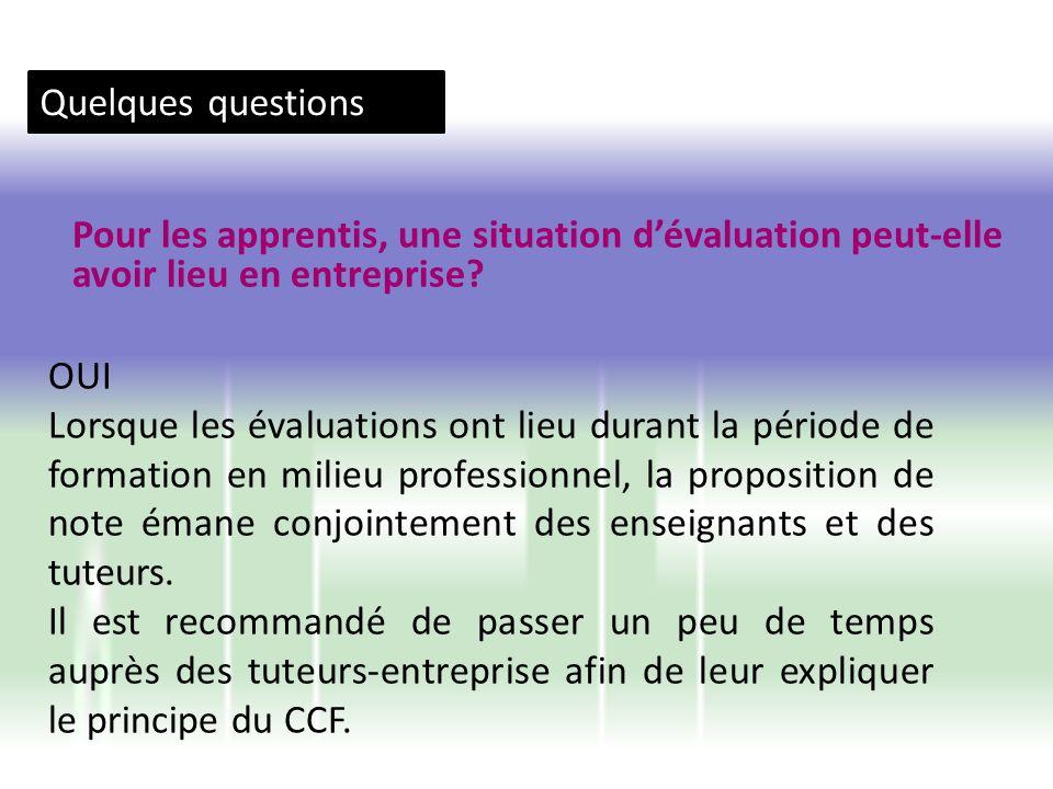 Quelques questions Pour les apprentis, une situation d'évaluation peut-elle avoir lieu en entreprise