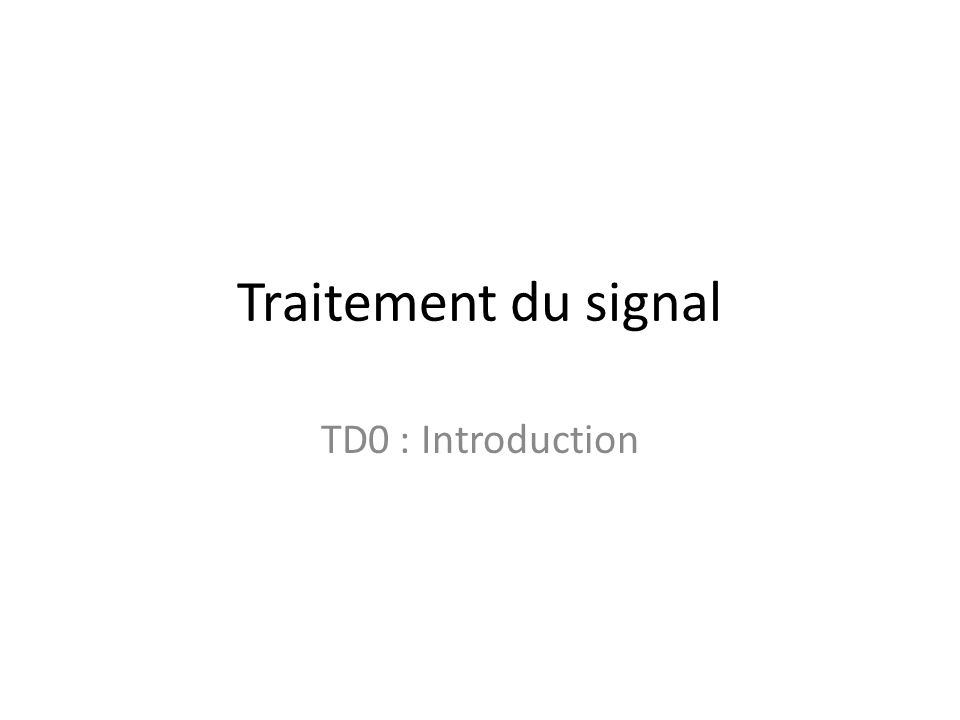 Traitement du signal TD0 : Introduction