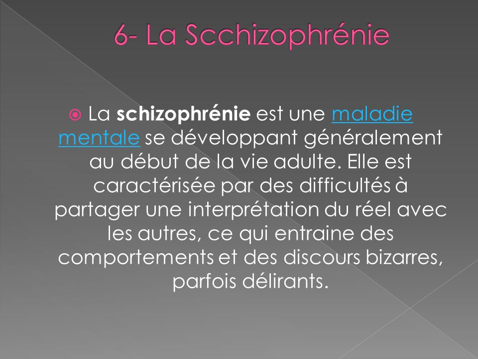 6- La Scchizophrénie