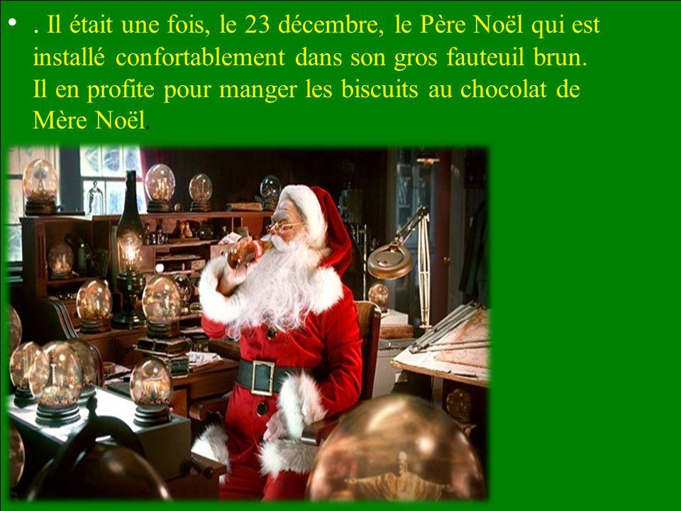 Il était une fois, le 23 décembre, le Père Noël qui est installé confortablement dans son gros fauteuil brun.