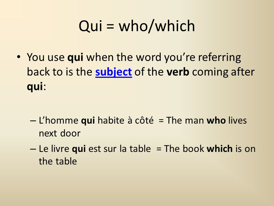 Qui = who/which You use qui when the word you're referring back to is the subject of the verb coming after qui: