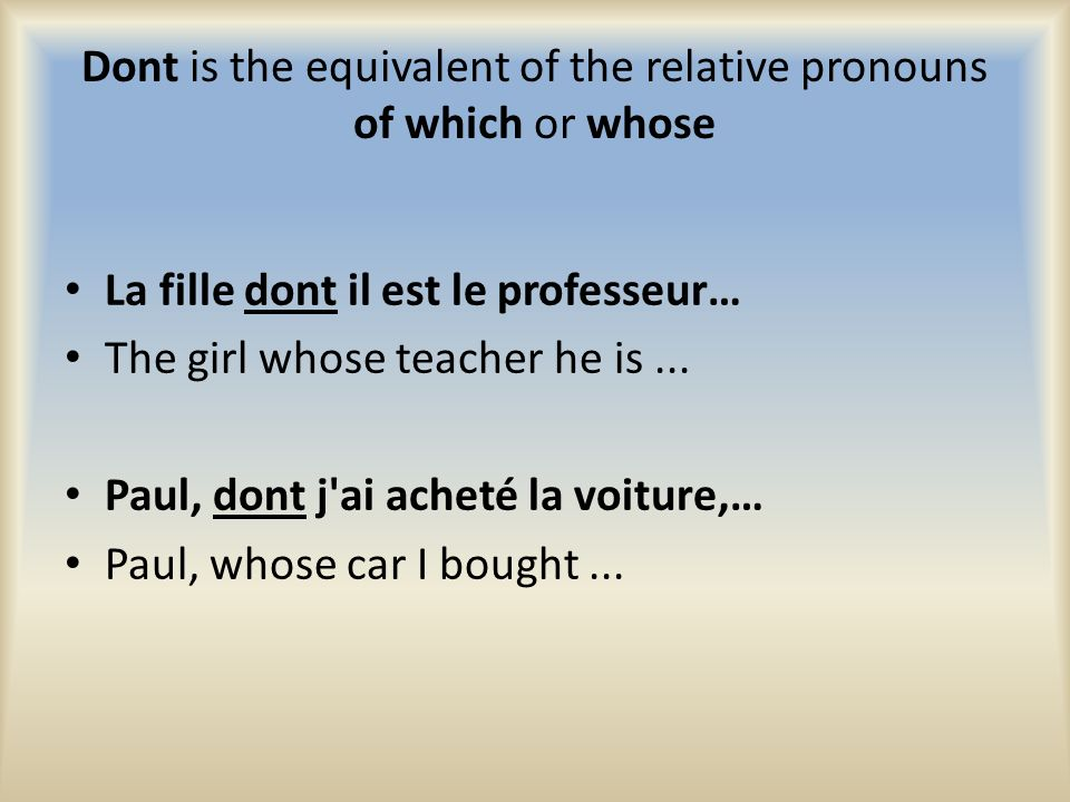Dont is the equivalent of the relative pronouns of which or whose