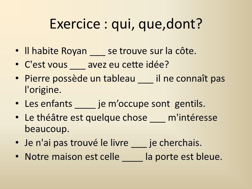 Exercice : qui, que,dont ll habite Royan ___ se trouve sur la côte.