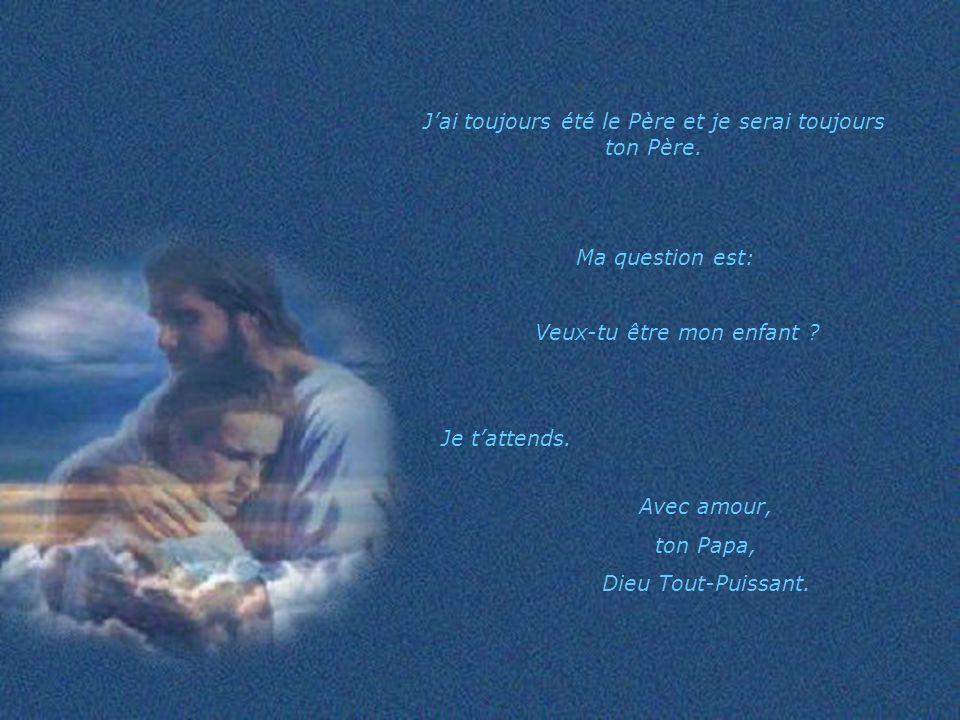 J'ai toujours été le Père et je serai toujours ton Père.