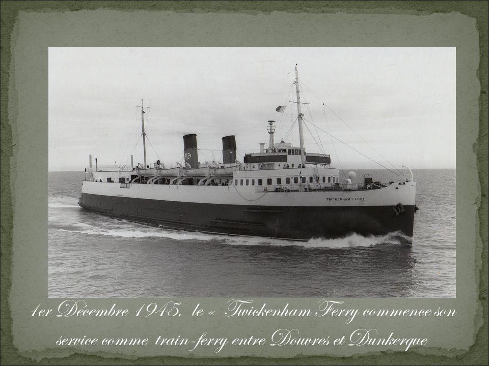 1er Décembre 1945, le « Twickenham Ferry commence son service comme train-ferry entre Douvres et Dunkerque