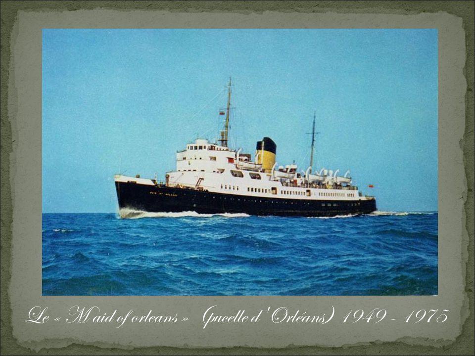 Le « M aid of orleans » (pucelle d Orléans) 1949 - 1975