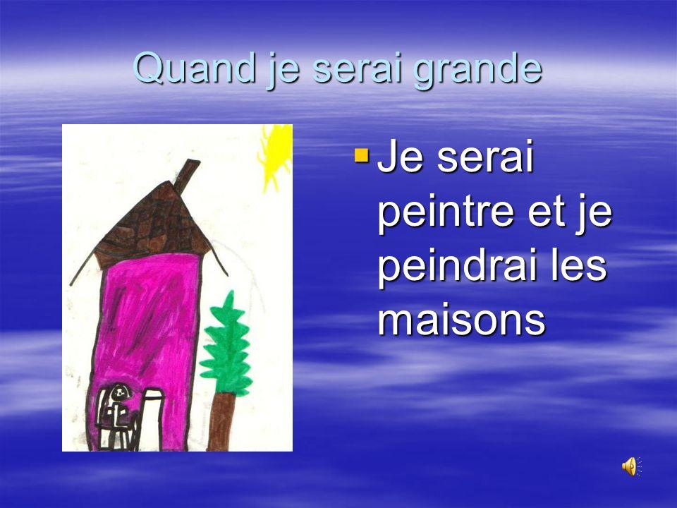 Je serai peintre et je peindrai les maisons