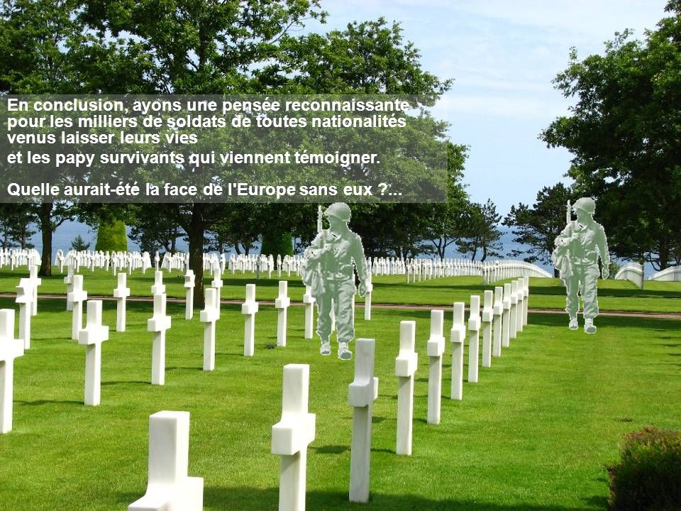 En conclusion, ayons une pensée reconnaissante pour les milliers de soldats de toutes nationalités venus laisser leurs vies
