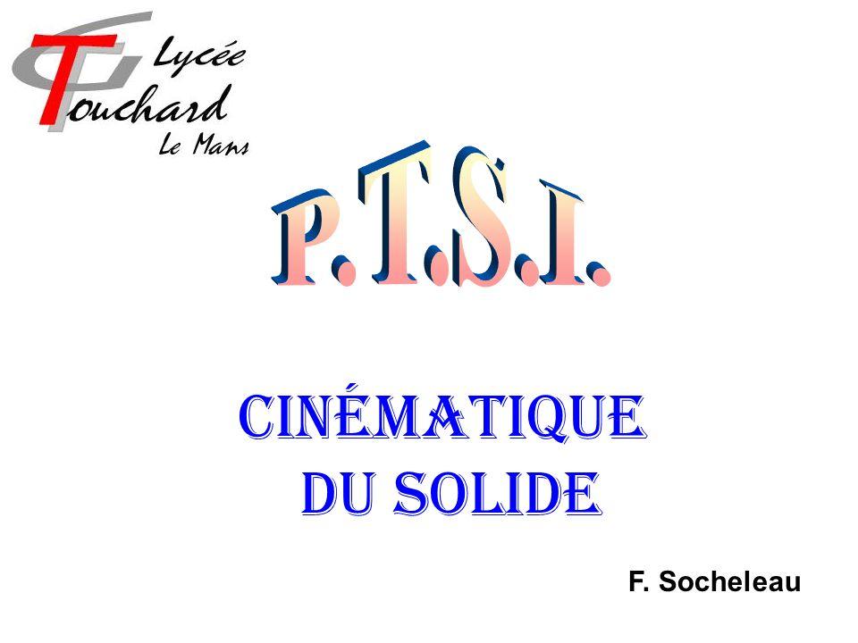 P.T.S.I. Cinématique du solide F. Socheleau
