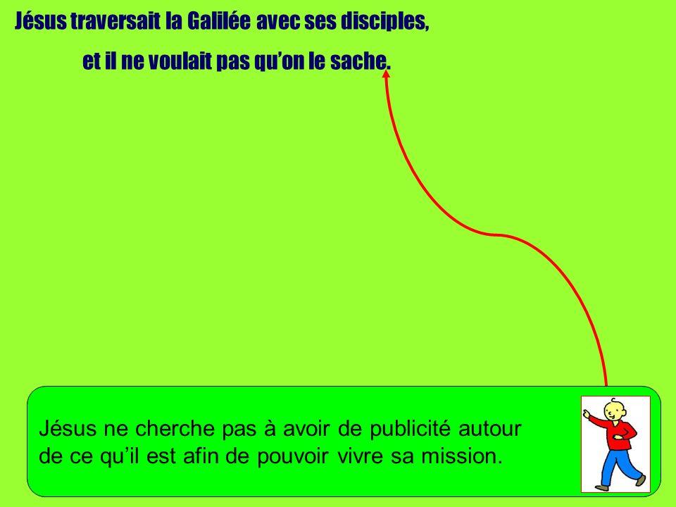 Jésus traversait la Galilée avec ses disciples,