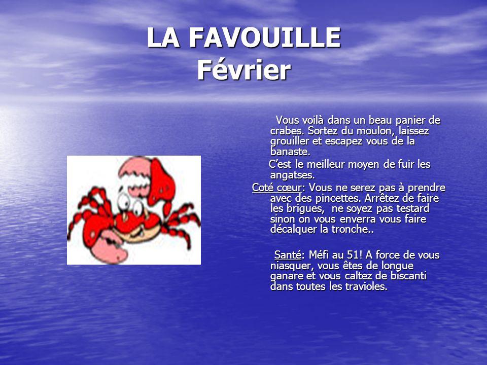 LA FAVOUILLE Février Vous voilà dans un beau panier de crabes. Sortez du moulon, laissez grouiller et escapez vous de la banaste.