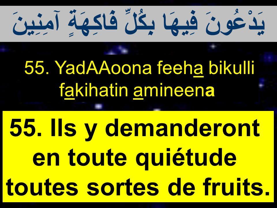 يَدْعُونَ فِيهَا بِكُلِّ فَاكِهَةٍ آمِنِينَ toutes sortes de fruits.
