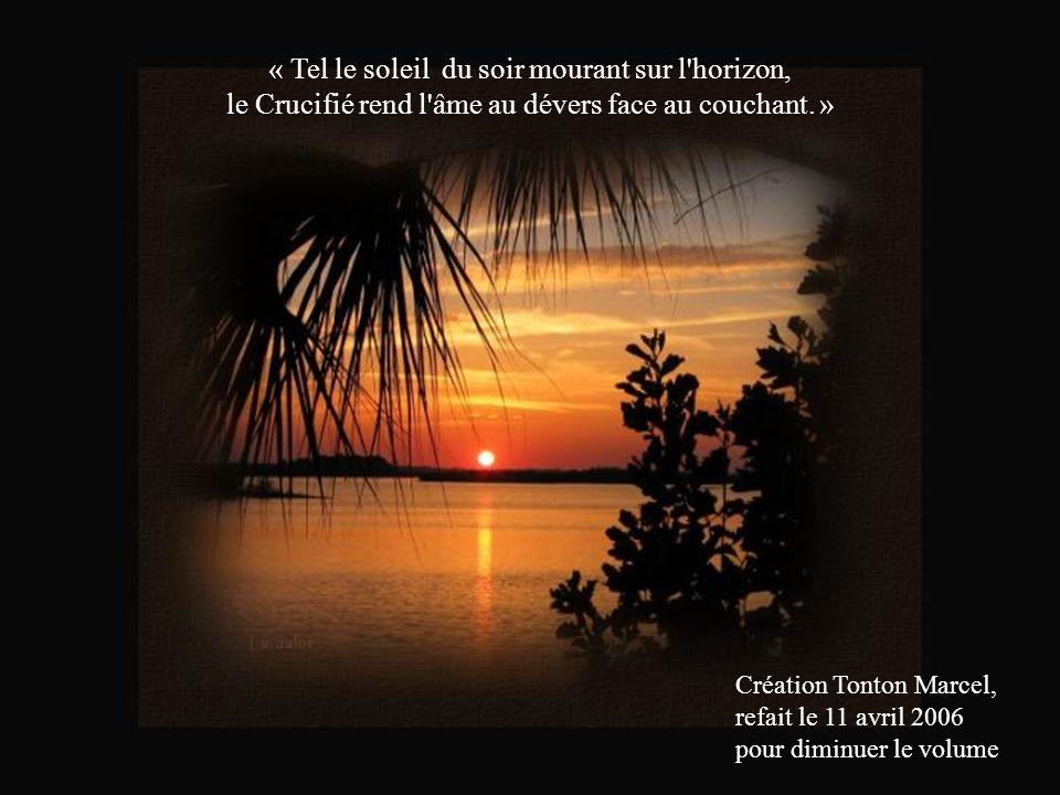 « Tel le soleil du soir mourant sur l horizon, le Crucifié rend l âme au dévers face au couchant. »