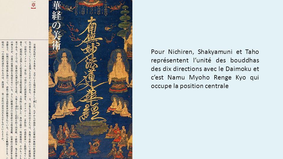 Pour Nichiren, Shakyamuni et Taho représentent l'unité des bouddhas des dix directions avec le Daimoku et c'est Namu Myoho Renge Kyo qui occupe la position centrale