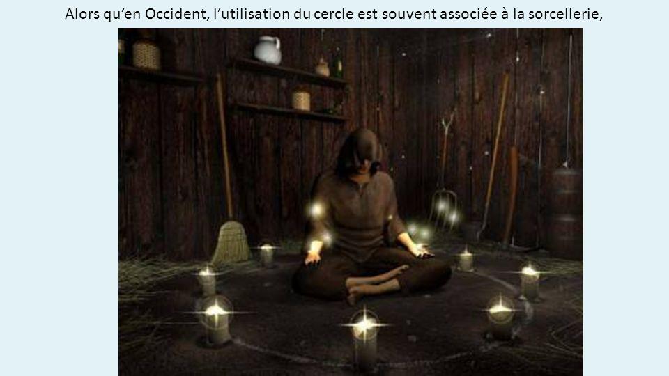 Alors qu'en Occident, l'utilisation du cercle est souvent associée à la sorcellerie,