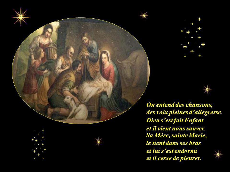 On entend des chansons, des voix pleines d'allégresse. Dieu s'est fait Enfant. et il vient nous sauver.