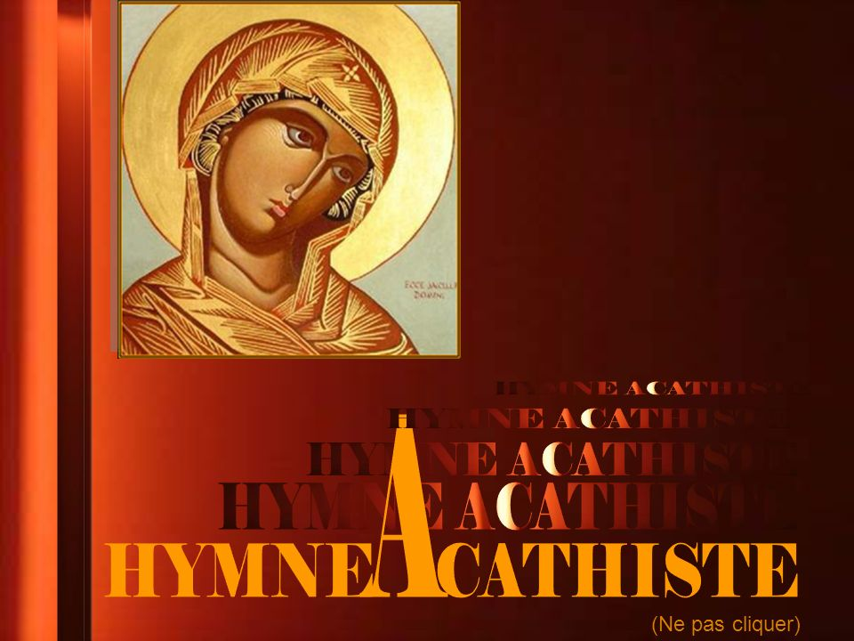 HYMNE ACATHISTE HYMNE ACATHISTE A HYMNE ACATHISTE HYMNE ACATHISTE