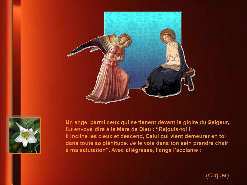 Un ange, parmi ceux qui se tienent devant la gloire du Seigeur, fut envoyé dire à la Mère de Dieu : Réjouis-toi !
