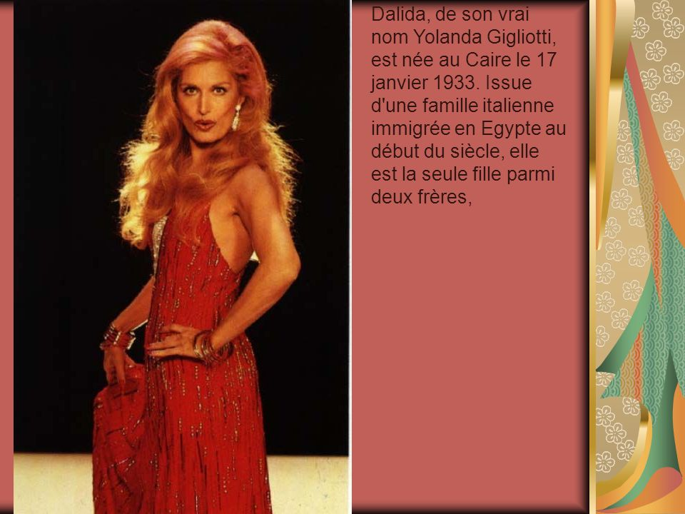 Dalida, de son vrai nom Yolanda Gigliotti, est née au Caire le 17 janvier 1933.