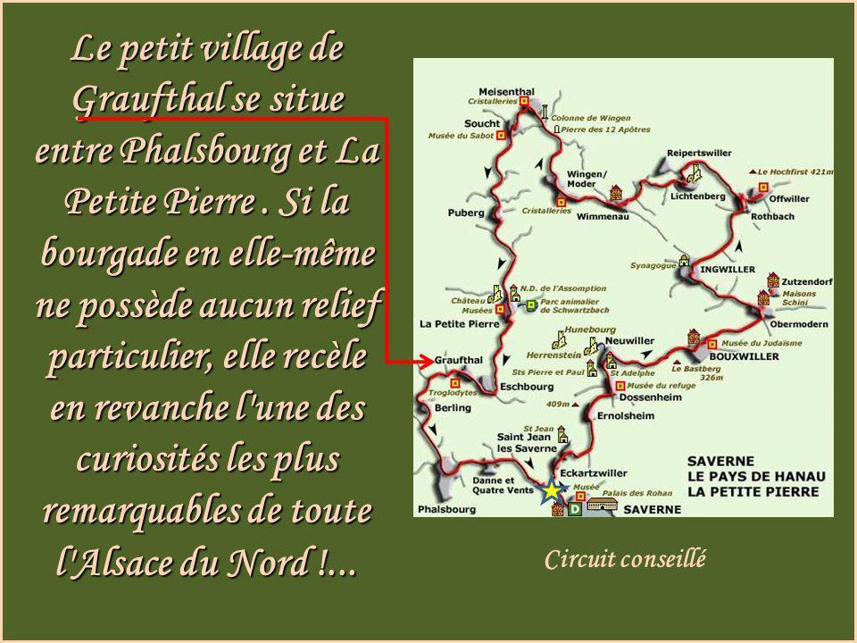 Le petit village de Graufthal se situe entre Phalsbourg et La Petite Pierre . Si la bourgade en elle-même ne possède aucun relief particulier, elle recèle en revanche l une des curiosités les plus remarquables de toute l Alsace du Nord !...