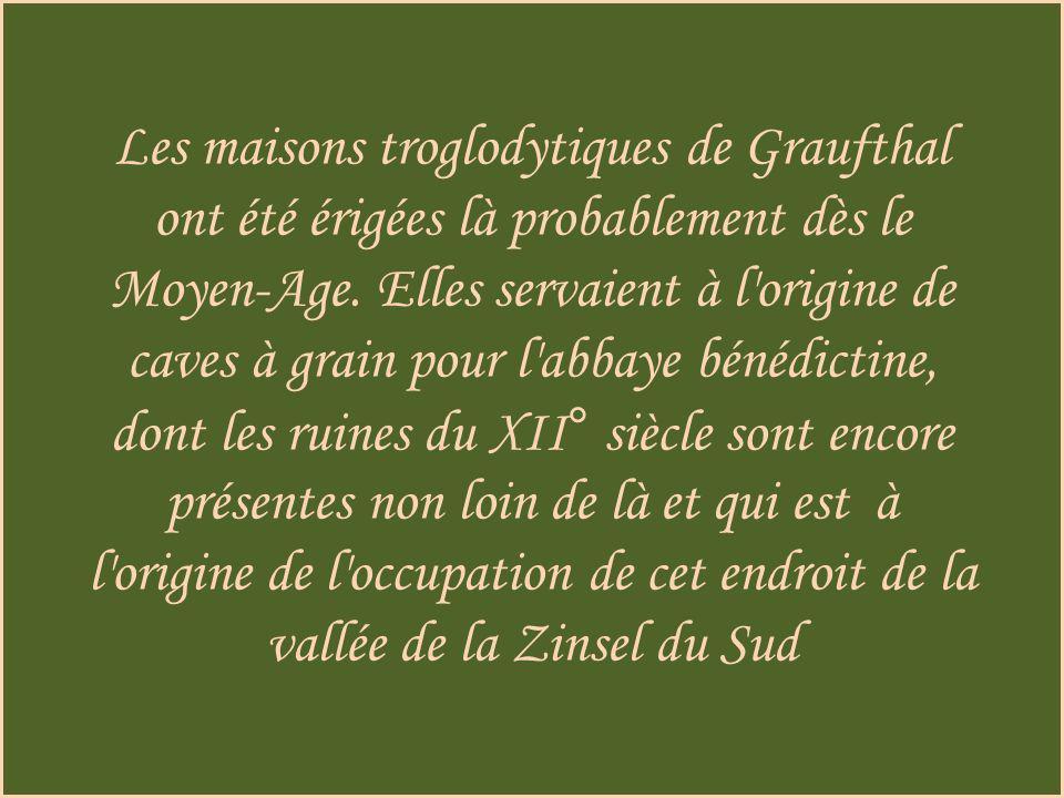 Les maisons troglodytiques de Graufthal ont été érigées là probablement dès le Moyen-Age.