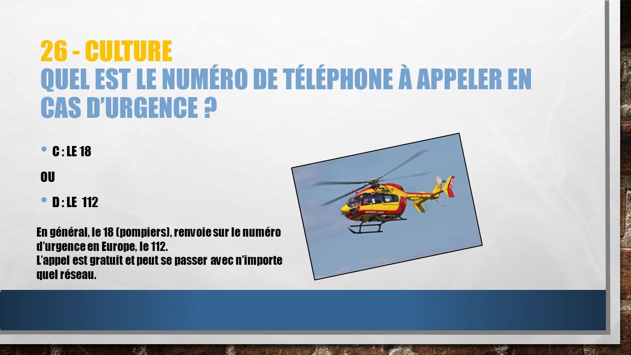 26 - Culture Quel est le numéro de téléphone à appeler en cas d'urgence