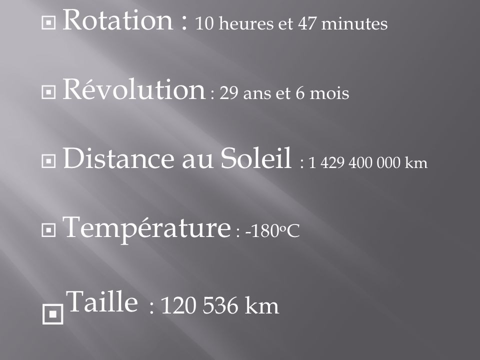 Taille : 120 536 km Rotation : 10 heures et 47 minutes