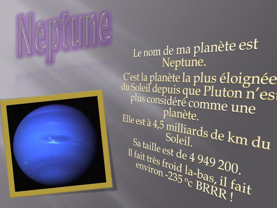 Neptune Le nom de ma planète est Neptune.