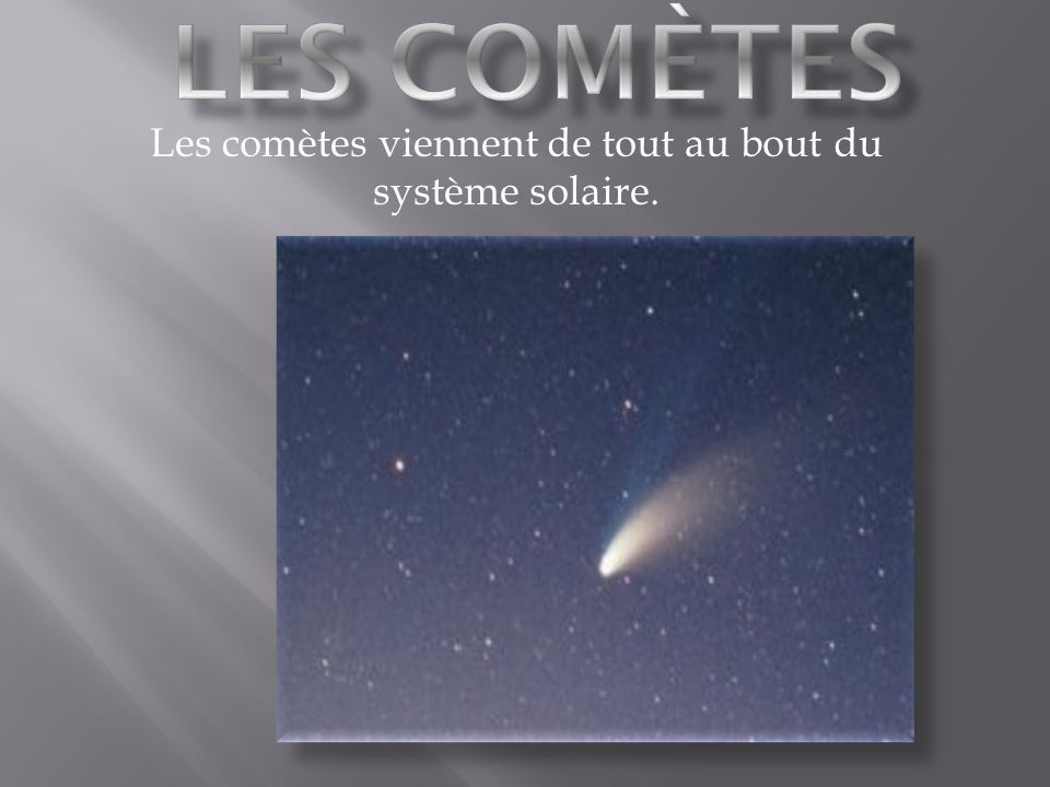 Les comètes viennent de tout au bout du système solaire.