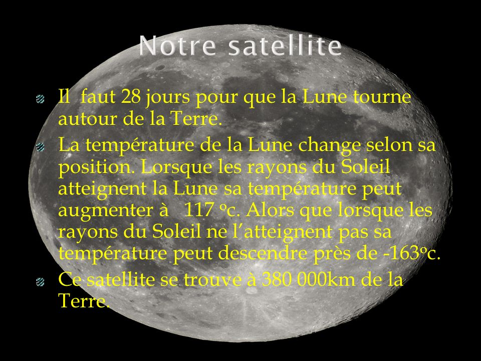 Notre satellite Il faut 28 jours pour que la Lune tourne autour de la Terre.