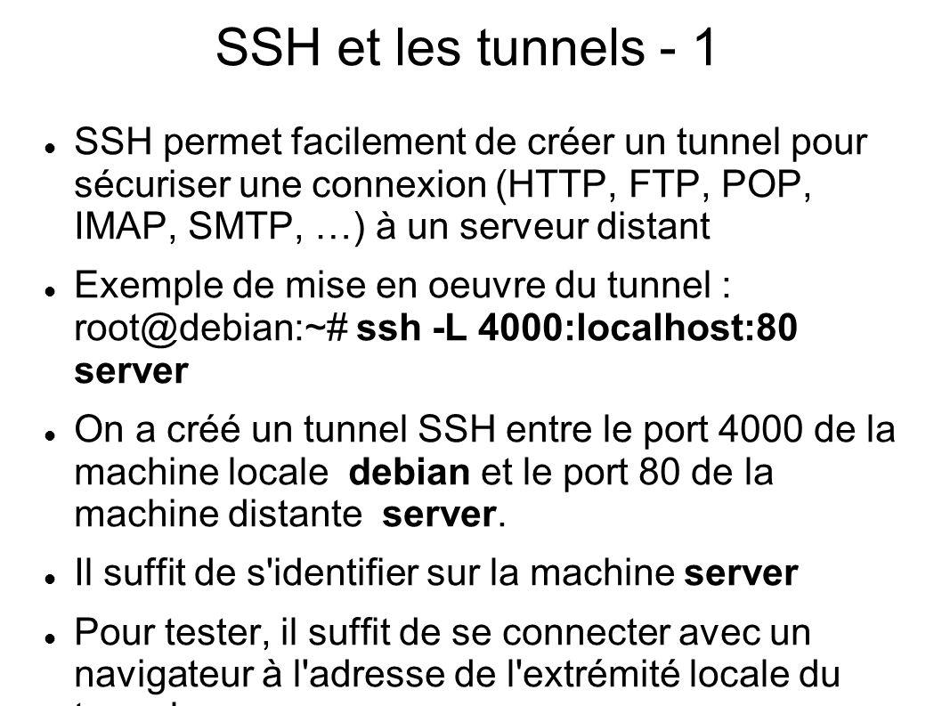 SSH et les tunnels - 1 SSH permet facilement de créer un tunnel pour sécuriser une connexion (HTTP, FTP, POP, IMAP, SMTP, …) à un serveur distant.