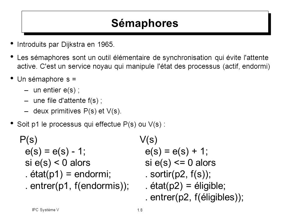 Sémaphores P(s) e(s) = e(s) - 1; si e(s) < 0 alors