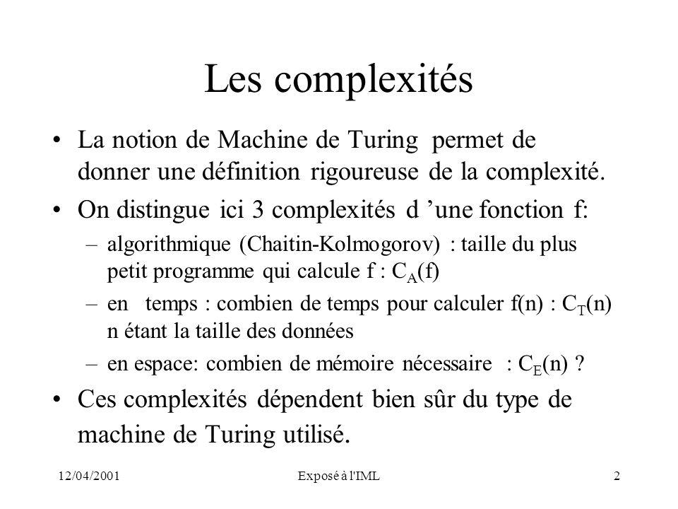 Les complexités La notion de Machine de Turing permet de donner une définition rigoureuse de la complexité.