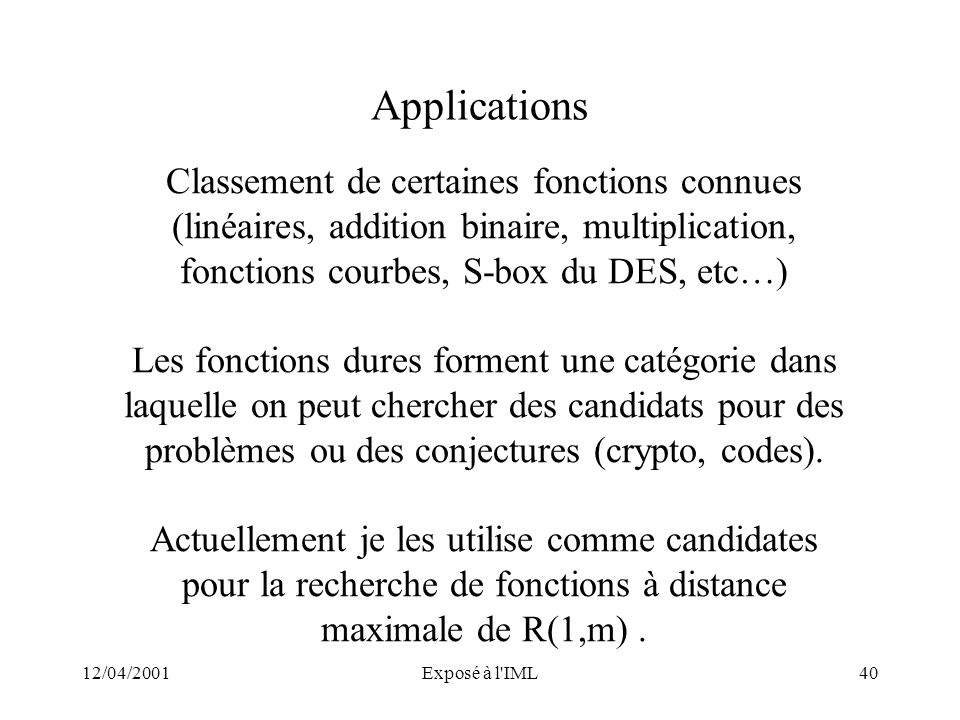 Applications Classement de certaines fonctions connues (linéaires, addition binaire, multiplication, fonctions courbes, S-box du DES, etc…)