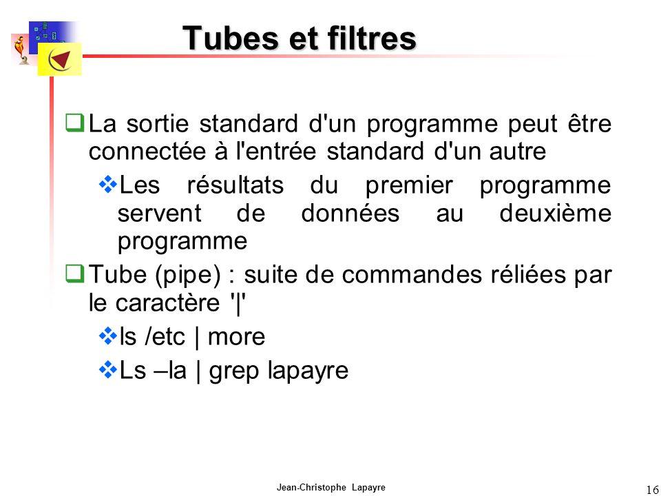 Tubes et filtres La sortie standard d un programme peut être connectée à l entrée standard d un autre.