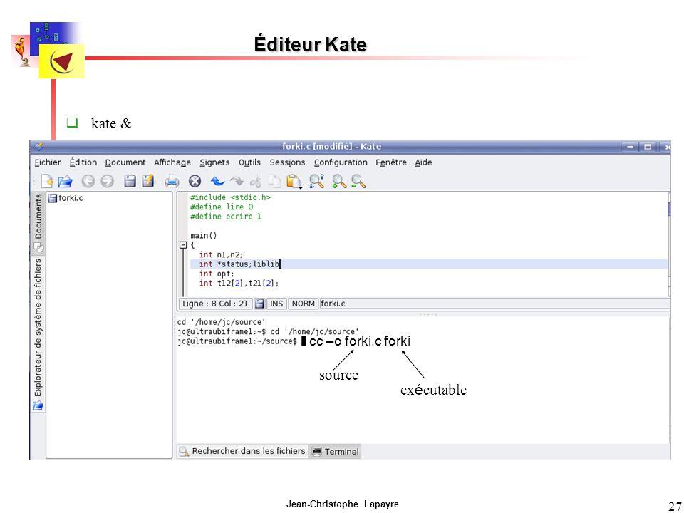 Éditeur Kate kate & cc –o forki.c forki source exécutable