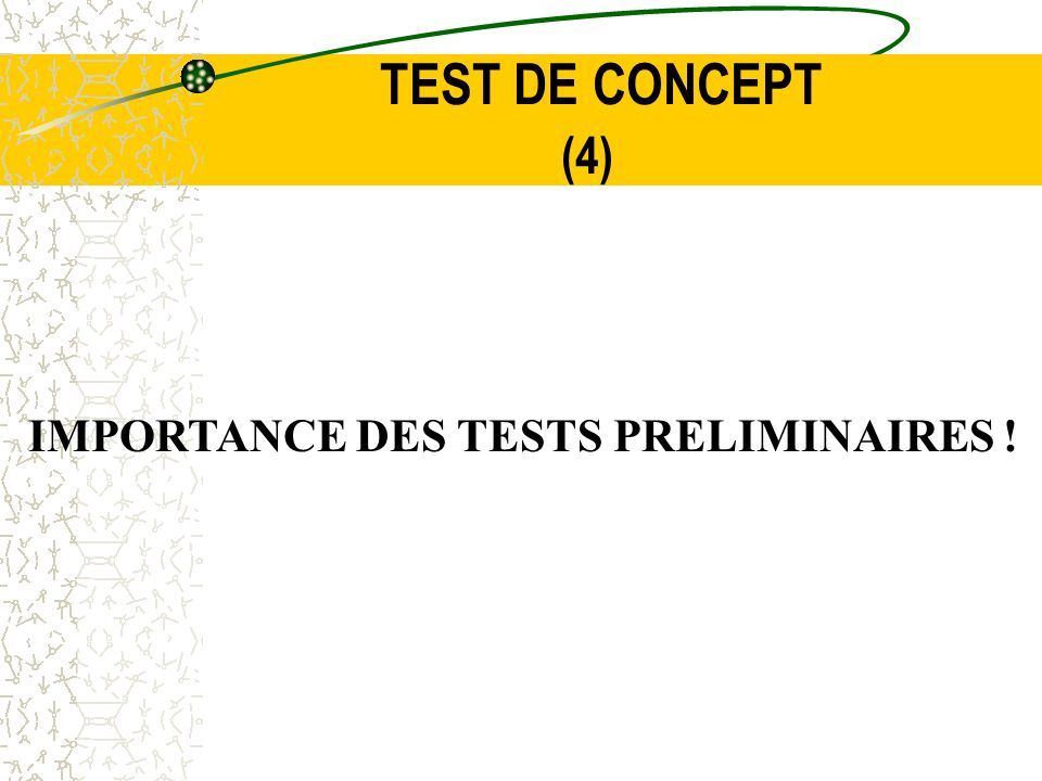 TEST DE CONCEPT (4) IMPORTANCE DES TESTS PRELIMINAIRES !