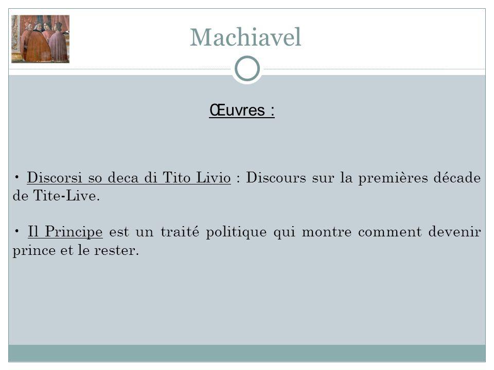 Machiavel Œuvres : • Discorsi so deca di Tito Livio : Discours sur la premières décade de Tite-Live.