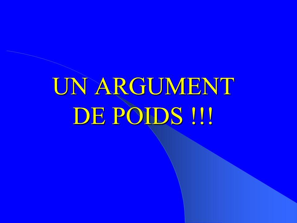 UN ARGUMENT DE POIDS !!!
