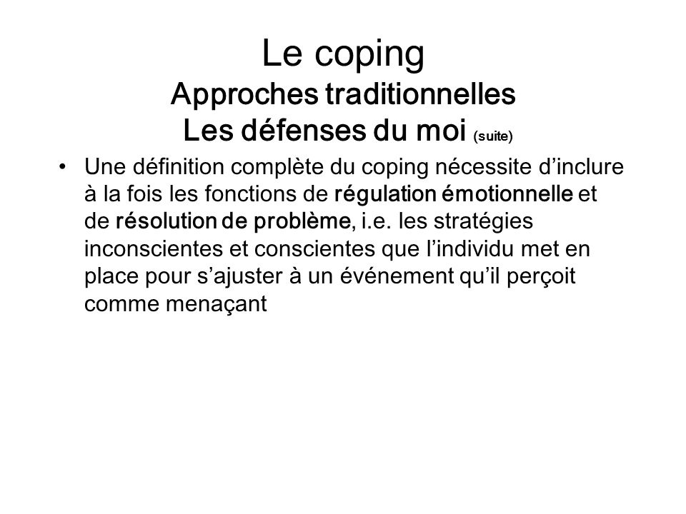 Le coping Approches traditionnelles Les défenses du moi (suite)