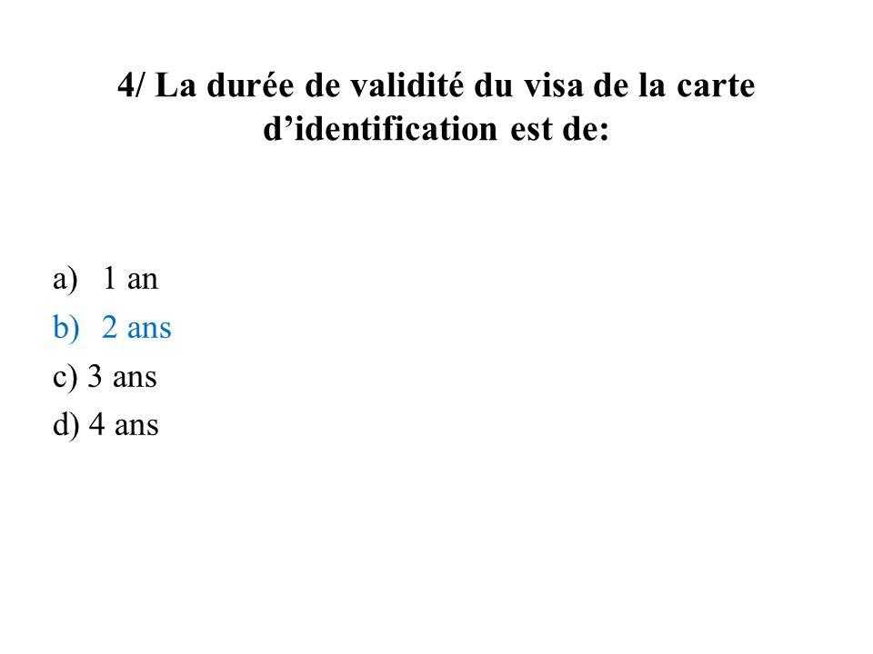 4/ La durée de validité du visa de la carte d'identification est de: