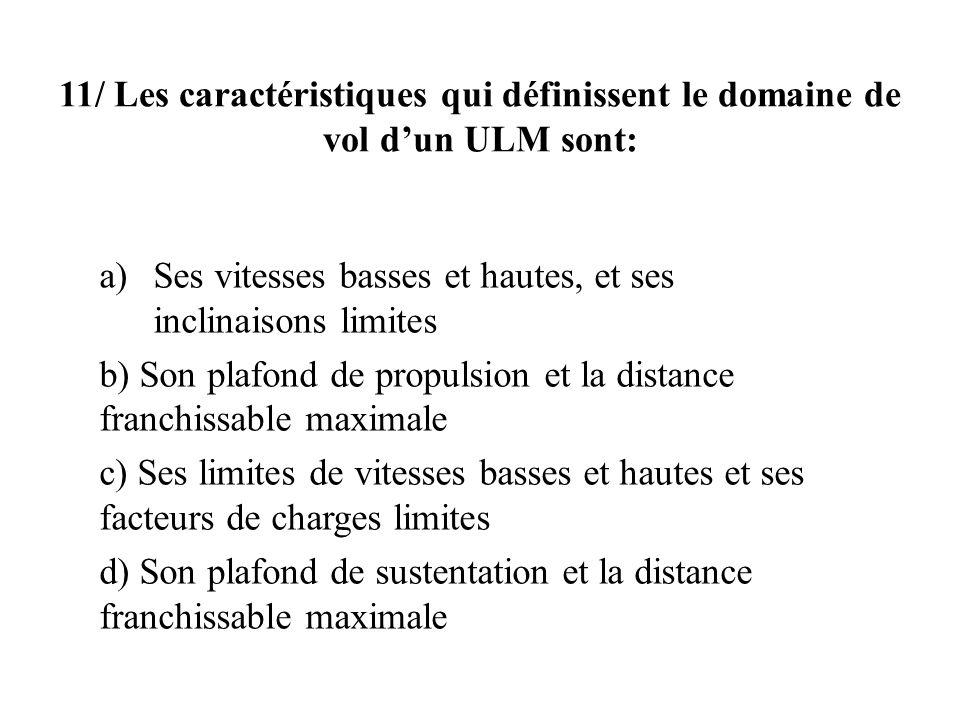 11/ Les caractéristiques qui définissent le domaine de vol d'un ULM sont:
