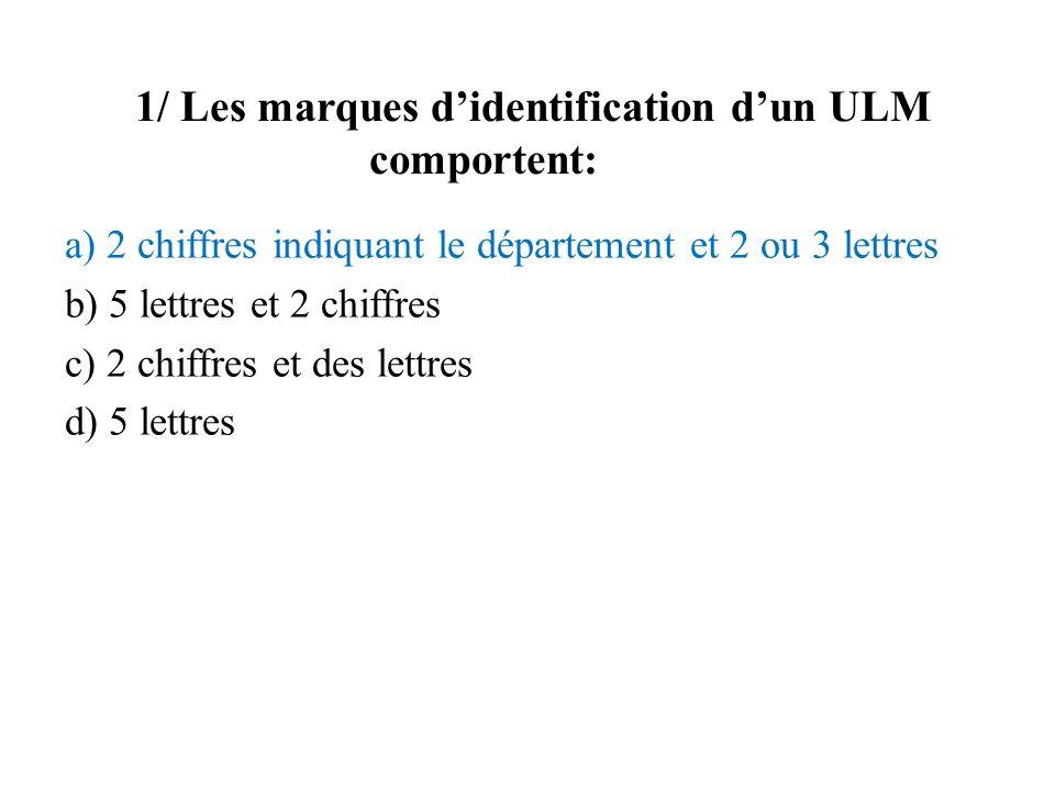 1/ Les marques d'identification d'un ULM comportent:
