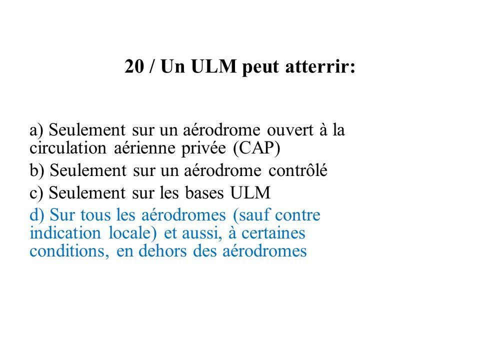 20 / Un ULM peut atterrir: a) Seulement sur un aérodrome ouvert à la circulation aérienne privée (CAP)