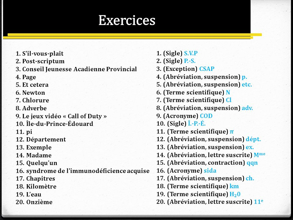 Exercices 1. S il-vous-plaît 2. Post-scriptum 3. Conseil Jeunesse Acadienne Provincial 4. Page 5. Et cetera 6. Newton.