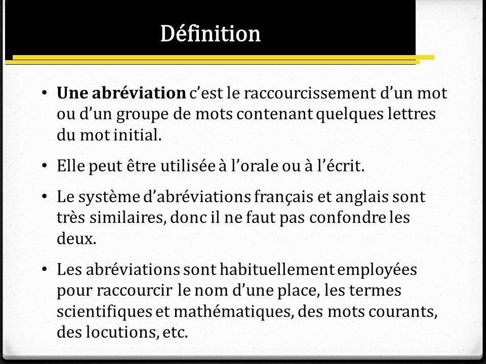 Définition Une abréviation c'est le raccourcissement d'un mot ou d'un groupe de mots contenant quelques lettres du mot initial.