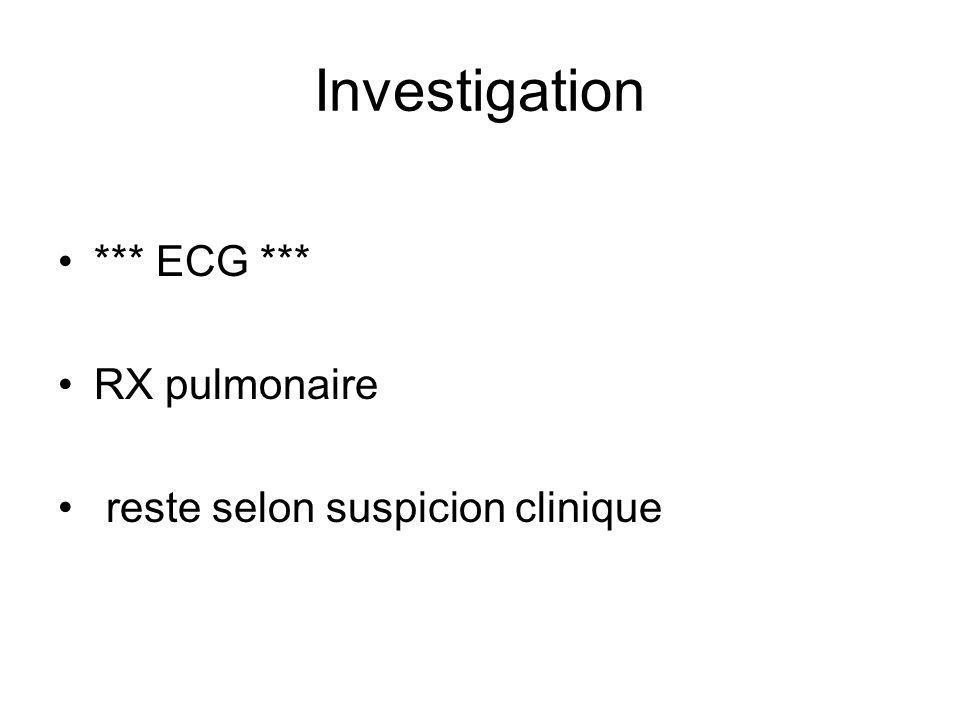 Investigation *** ECG *** RX pulmonaire reste selon suspicion clinique