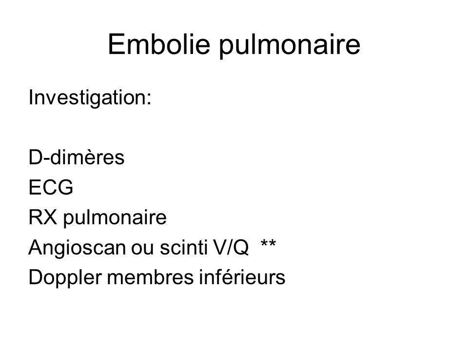 Embolie pulmonaire Investigation: D-dimères ECG RX pulmonaire